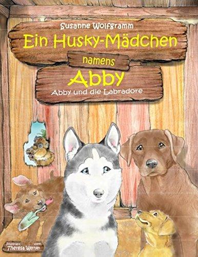 Ein Husky-Mädchen namens Abby: Abby und die Labradore