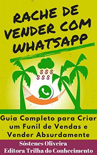 RACHE DE VENDER COM WHATSAPP: GUIA COMPLETO PARA CRIAR UM FUNIL DE VENDAS E VENDER ABSURDAMENTE (Portuguese Edition)