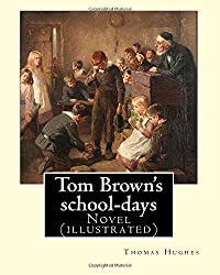 Tom Brown's school-days. By: Thomas Hughes, illustrated By: Louis (John) Rhead and By: E. J. Sullivan, introduction By: W. D. Howells (NOVEL): The ... attended Rugby School from 1834 to 1842.