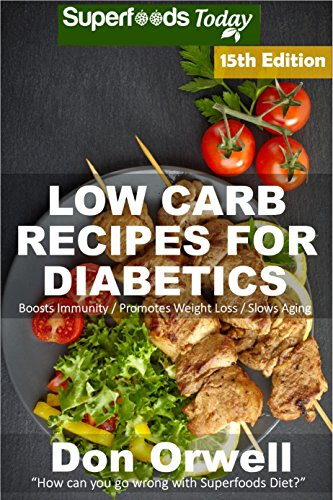 Low Carb Recipes For Diabetics: Over 275+ Low Carb Diabetic Recipes, Dump Dinners Recipes, Quick & Easy Cooking Recipes, Antioxidants & Phytochemicals, ... Natural Weight Loss Transformation Book 11)
