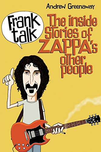 Frank Talk: The Inside Stories of Zappa's Other People por Andrew Greenaway
