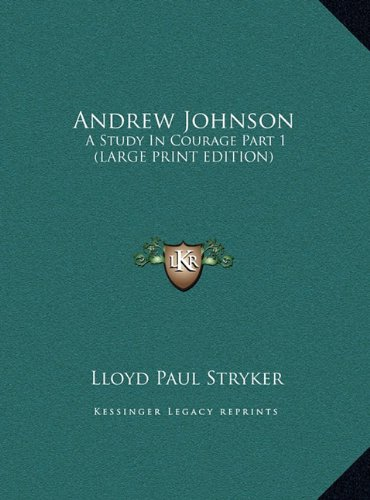 Andrew Johnson: A Study in Courage Part 1 (Large Print Edition)