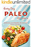 Paleo Dinners: The Complete Guide to Paleo for Dinner (Everyday Recipes) (English Edition)