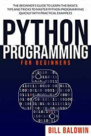 PYTHON PROGRAMMING FOR BEGINNERS: The beginner's guide to learn the basics. Tips and tricks to master python p