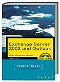 Exchange Server 2003 und Outlook - Kompendium: Planen, administrieren und optimieren (Kompendium/Handbuch)