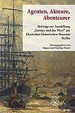 Agenten, Akteure, Abenteurer.: Beiträge zur Ausstellung 'Europa und das Meer' am Deutschen Historischen Museum Berlin.