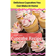 Cupcake Recipes: Delicious Cupcakes You Can Make At Home (English Edition)