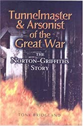 Tunnelmaster and Arsonist of the Great War: The Norton-Griffiths Story