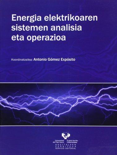 Energia elektrikoaren sistemen analisia eta operazioa (Vicerrectorado de Euskara) por Antonio (coord.) Gómez Expósito