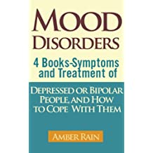 Mood Disorders: 4 Mood Disorders Books-Symptoms And Treatment of Depressed or Bipolar People and How to Cope With Them (Mood Disorders, Depression Signs, ... Bipolar People Book 5) (English Edition)