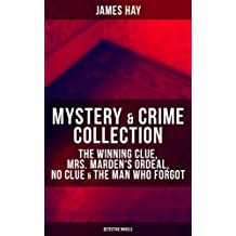 MYSTERY & CRIME COLLECTION: The Winning Clue, Mrs. Marden's Ordeal, No Clue & The Man Who Forgot (Detective Novels) (English Edition)
