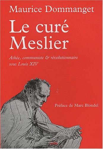 Le Curé Meslier : Athée, communiste et révolutionnaire sous Louis XIV