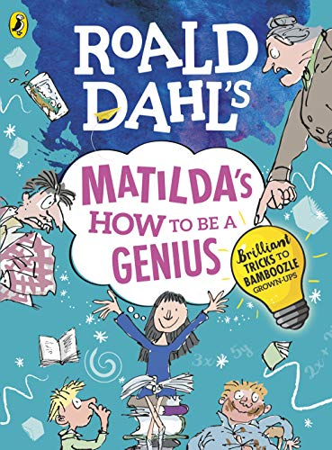 Roald Dahl's Matilda's How to be a Genius: Brilliant Tricks to Bamboozle Grown-Ups por Roald Dahl