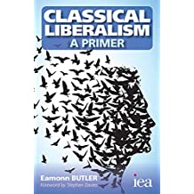 Classical Liberalism – A Primer (Readings in Political Economy)