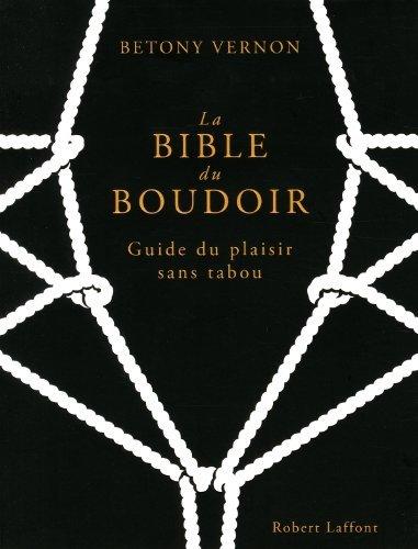 La bible du boudoir : Guide du plaisir sans tabou by Betony Vernon (2013-10-24)