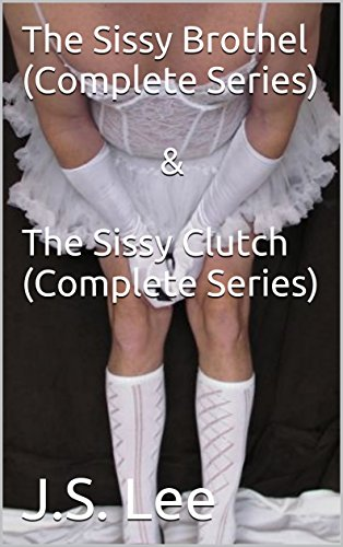 The Sissy Brothel Complete Series The Sissy Clutch Complete Series By