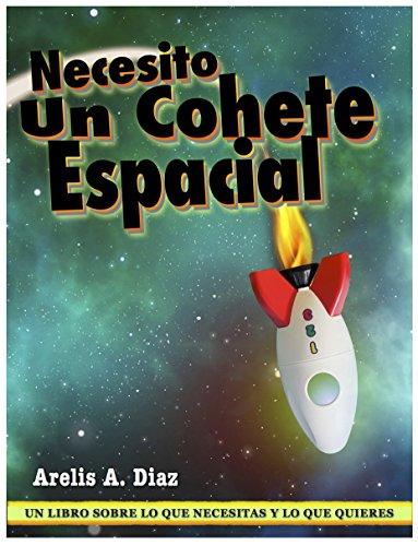 Libro para niños ~ Necesito un Cohete Espacial: Un libro sobre lo que necesitas y lo que quieres. par Arelis A. Diaz