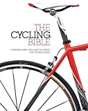 The Cycling Bible: The Complete Guide for All Cyclists from Novice to Expert