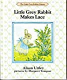Little Grey Rabbit Makes Lace (The Little Grey Rabbit library)