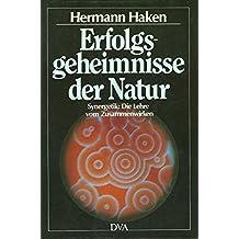 Erfolgsgeheimnisse der Natur. Synergetik: Die Lehre vom Zusammenwirken