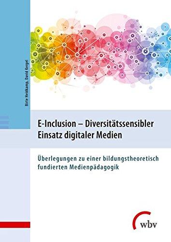 E-Inclusion - Diversitätssensibler Einsatz digitaler Medien: Überlegungen zu einer bildungstheoretisch fundierten Medienpädagogik