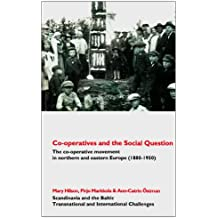 Co-Operatives and the Social Question: The Co-Operative Movement in Northern and Eastern Europe, C. 1880-1950 (Scandinavia and the Baltic - Transnational and International)