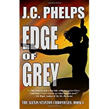 Edge of Grey: Book Six of the Alexis Stanton Chronicles (Volume 6) by JC Phelps (2016-01-12)