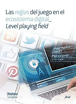Las reglas del juego en el ecosistema digital_ Level playing de [Fundación Telefónica]