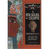 Le Roi Soleil De L'egypte - Aménophis Iii Les Mémoires Du Plus Glorieux Des Pharaons