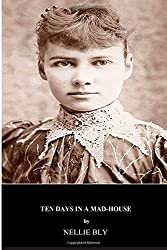 Ten Days in a Mad-House by Nellie Bly (2015-03-23)