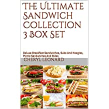 The Ultimate Sandwich Collection 3 Box Set: Deluxe Breakfast Sandwiches, Subs And Hoagies, Picnic Sandwiches And Sides (English Edition)