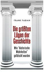 Die gr??ten L?gen der Geschichte - Wie historische Wahrheiten gef?lscht wurden (German Edition) by Frank Fabian (2014-02-17)