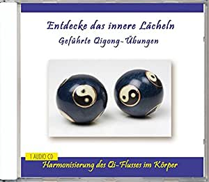 Entdecke das innere Lächeln - Geführte Qigong-Übungen - Anleitung auf CD mit Musik - für Anfänger und Fortgeschrittene