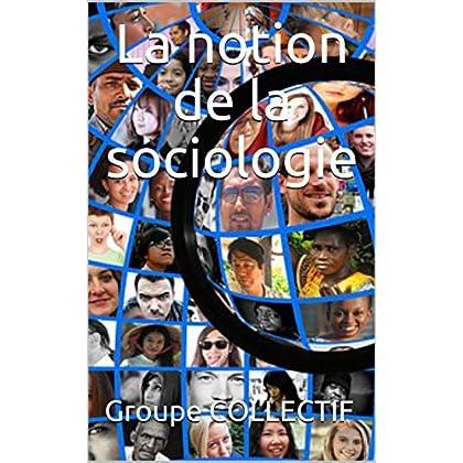 La notion de la sociologie
