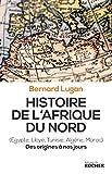 Histoire de l'Afrique du Nord: Egypte, Libye, Tunisie, Algérie, Maroc. Des origines à nos jours