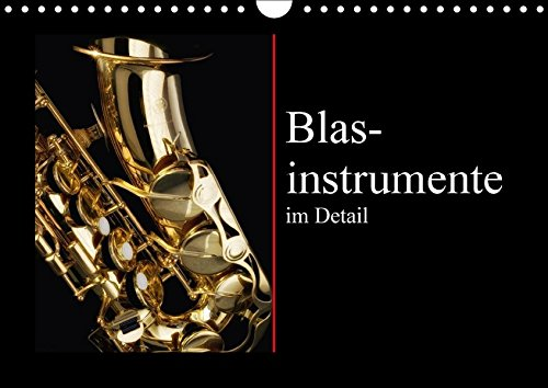Blasinstrumente im Detail (Wandkalender 2018 DIN A4 quer): Ausdruckstarke Details von der Trompete und dem Saxophon (Monatskalender, 14 Seiten ) ... [Kalender] [Apr 01, 2017] Roskamp, Jan