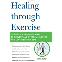 Healing through Exercise: Scientifically-Proven Ways to Prevent and Overcome Illness and Lengthen Your Life by Jorg Blech (2009-03-24)
