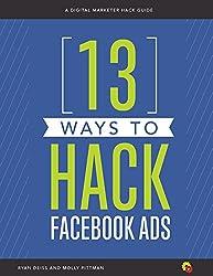 13 Ways to Hack Facebook Ads: A Digital Marketer Hack Guide
