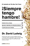 ¡Siempre tengo hambre!: Líberate de tus antojos. Aprende a identificar los alimentos dañinos. Y pierde peso para siempre (Salud)