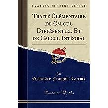 Traité Élémentaire de Calcul Différentiel Et de Calcul Intégral (Classic Reprint)