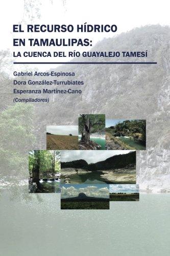 El recurso hídrico en Tamaulipas: La cuenca del Río Guayalejo Tamesí por Arcos