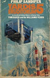TARDIS Eruditorum: An Unofficial Critical History of Doctor Who Volume 5: Tom Baker and the Williams Years by Philip Sandifer (2014-10-11)