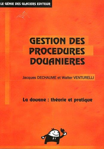 La gestion des procédures douanières : La douane : théorie et pratique par Jacques Dechaume, Walter Venturelli