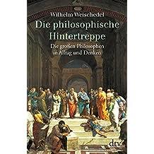 Die philosophische Hintertreppe. Vierunddrei?ig gro?e Philosophen in Alltag und Denken. by Wilhelm Weischedel (2002-01-31)