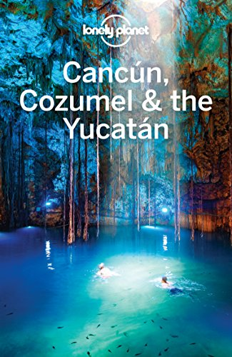 Lonely Planet Cancun, Cozumel & the Yucatan (Travel Guide) (English Edition) por Lonely Planet