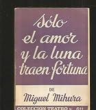 SOLO EL AMOR Y LA LUNA TRAEN FORTUNA.