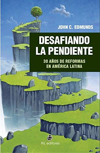 Desafiando la pendiente: 30 años de reformas en América Latina por John C. Edmunds