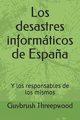 Los desastres informáticos de España: Y los responsables de los mismos
