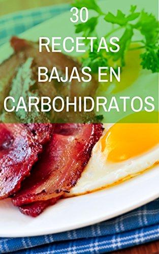 30 Recetas Bajas en Carbohidratos: Libres de azúcar, libres de gluten y sobre todo, deliciosas. por Noemí Cervantes