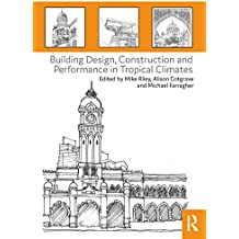 Building Design, Construction and Performance in Tropical Climates (English Edition)
